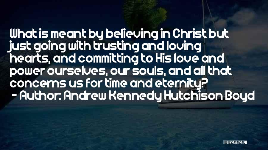 Love For All Eternity Quotes By Andrew Kennedy Hutchison Boyd
