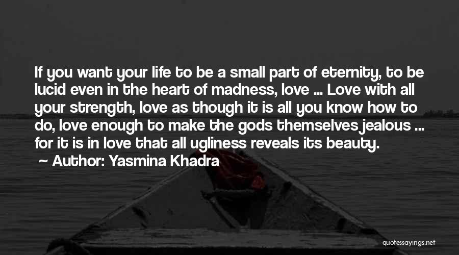 Love For All Eternity Quotes By Yasmina Khadra