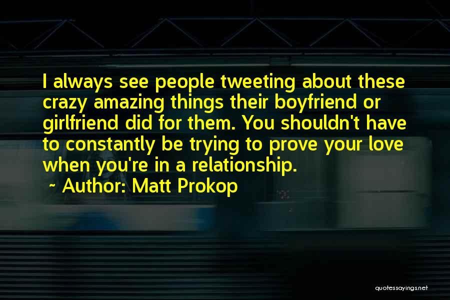 Love For Your Boyfriend Quotes By Matt Prokop