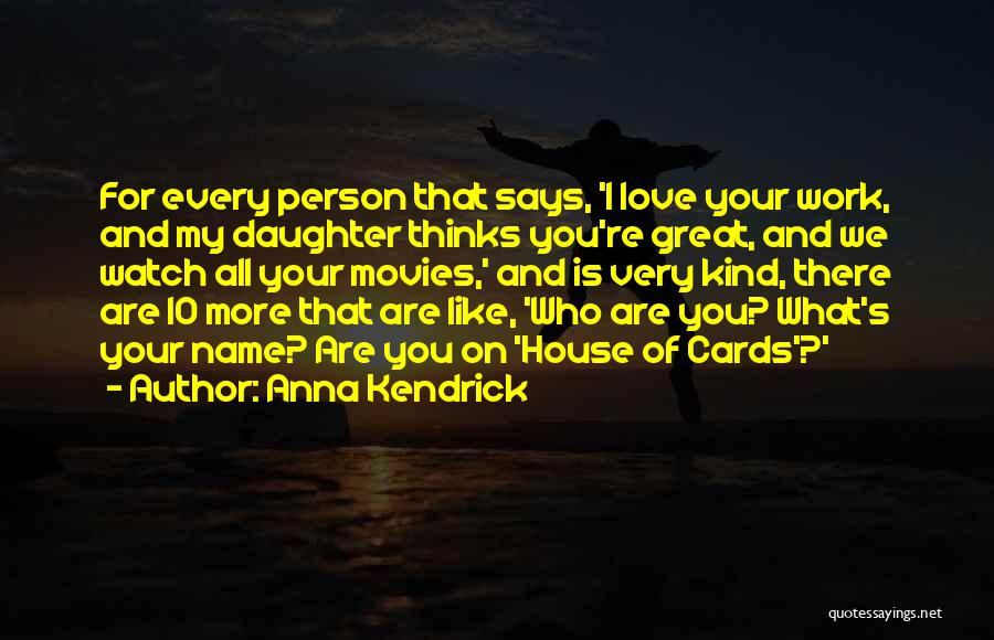 Love For Your Daughter Quotes By Anna Kendrick