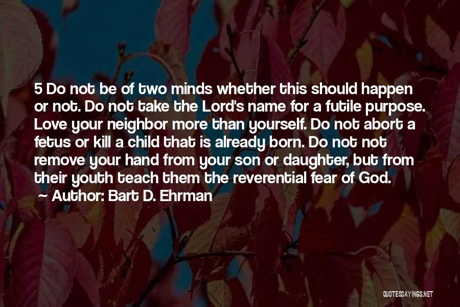 Love For Your Daughter Quotes By Bart D. Ehrman