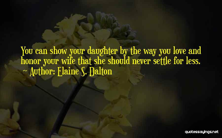 Love For Your Daughter Quotes By Elaine S. Dalton