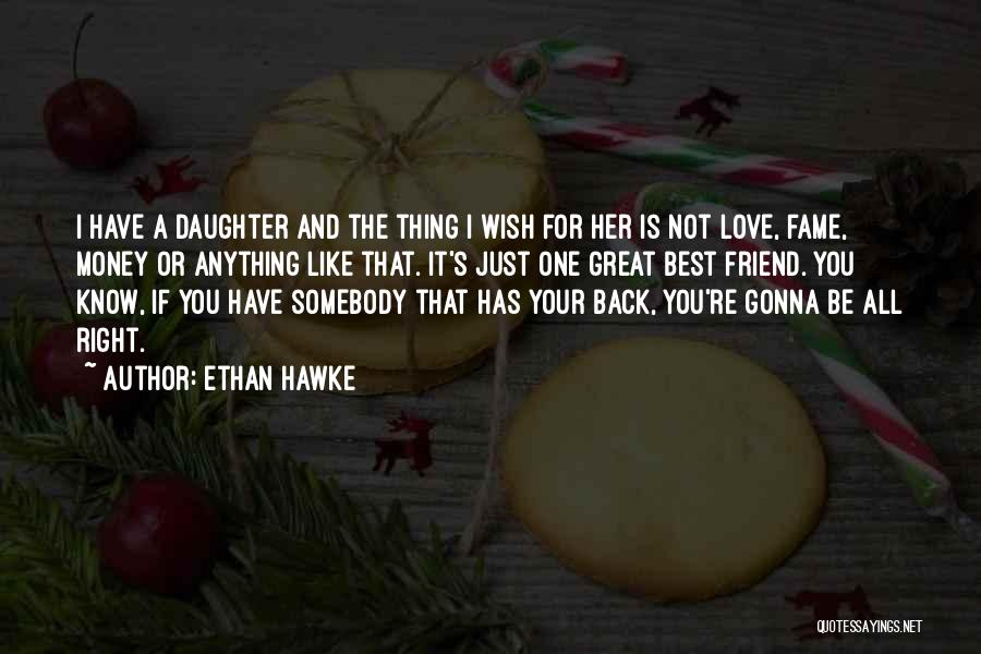 Love For Your Daughter Quotes By Ethan Hawke