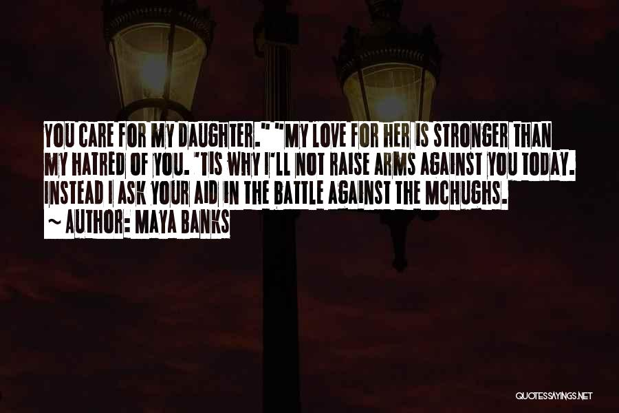 Love For Your Daughter Quotes By Maya Banks
