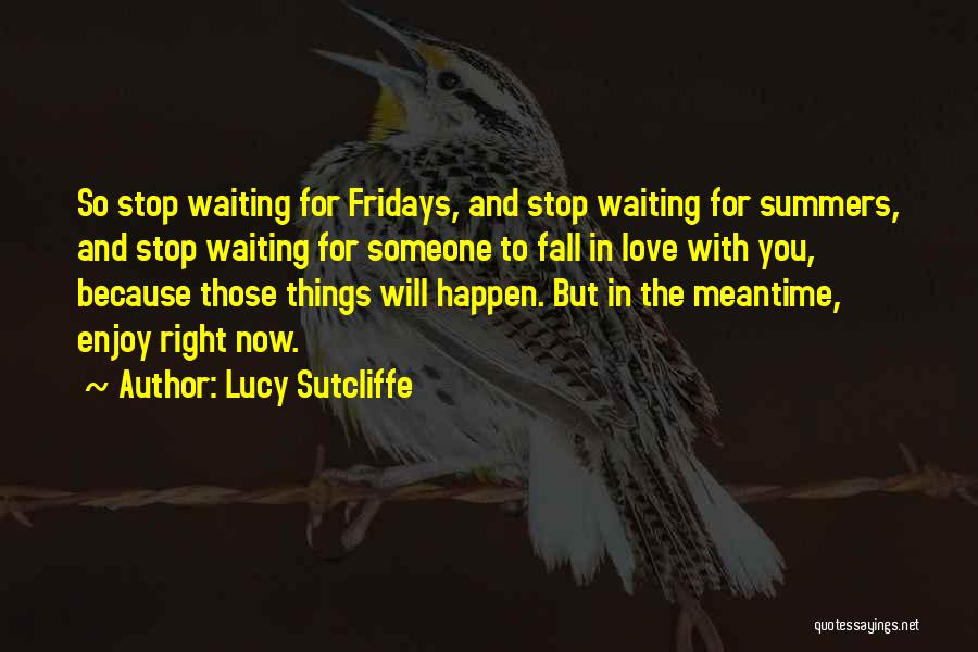 Love Fridays Quotes By Lucy Sutcliffe