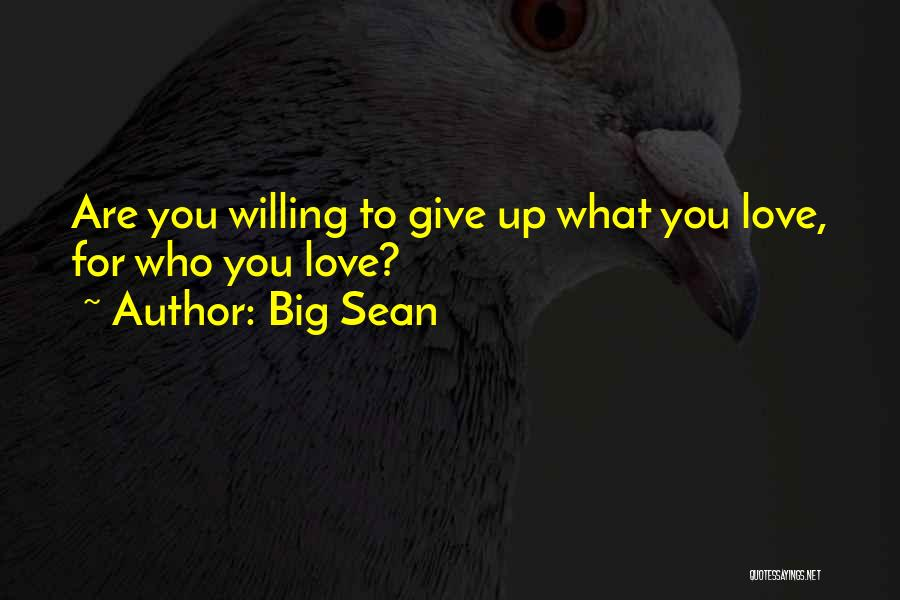 Love Giving Up Quotes By Big Sean