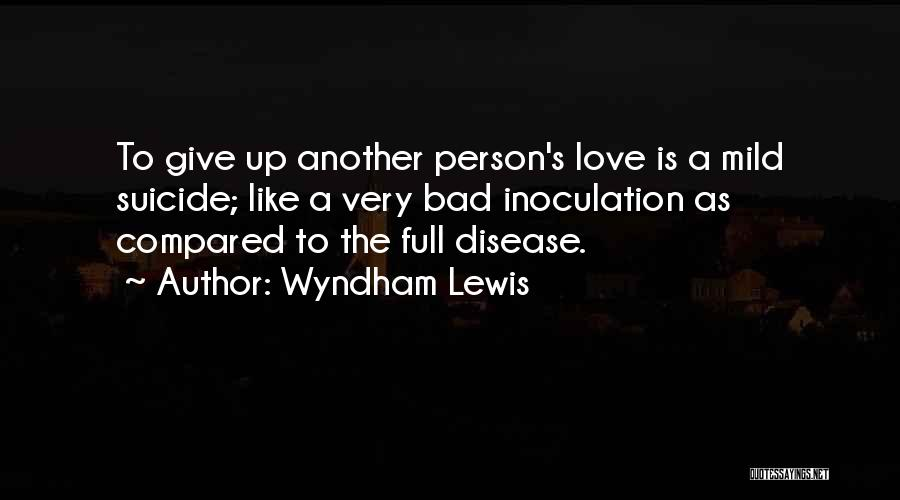 Love Giving Up Quotes By Wyndham Lewis