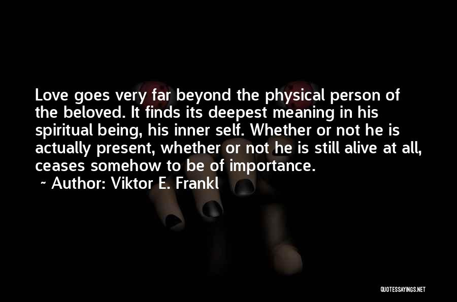Love Goes Beyond Quotes By Viktor E. Frankl