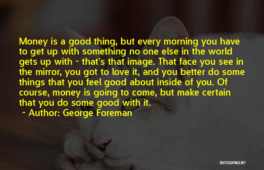 Love Good Morning Quotes By George Foreman