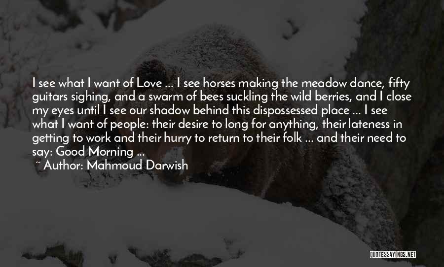 Love Good Morning Quotes By Mahmoud Darwish