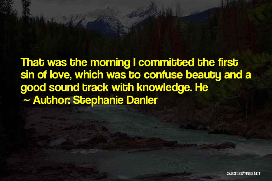 Love Good Morning Quotes By Stephanie Danler