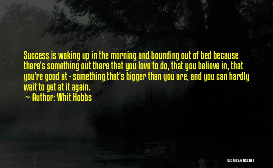 Love Good Morning Quotes By Whit Hobbs