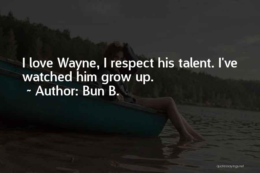 Love Grow Up Quotes By Bun B.
