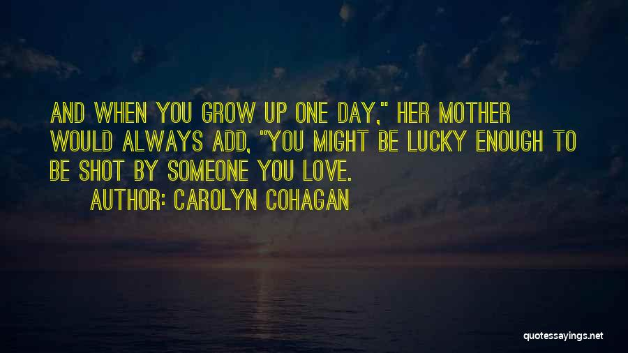 Love Grow Up Quotes By Carolyn Cohagan