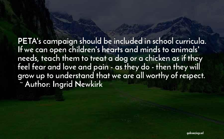 Love Grow Up Quotes By Ingrid Newkirk