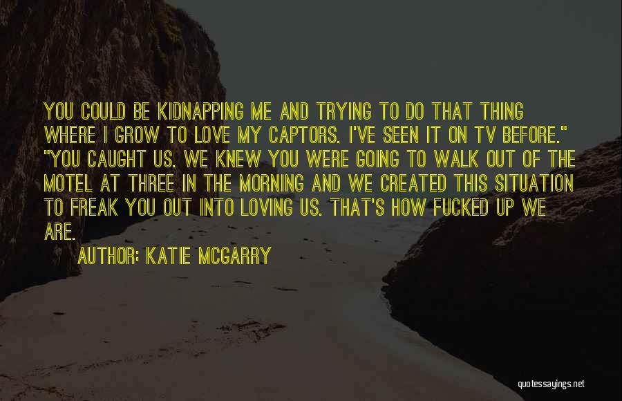Love Grow Up Quotes By Katie McGarry