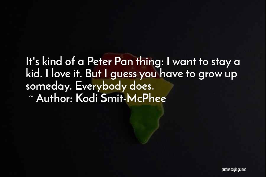 Love Grow Up Quotes By Kodi Smit-McPhee
