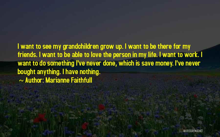 Love Grow Up Quotes By Marianne Faithfull