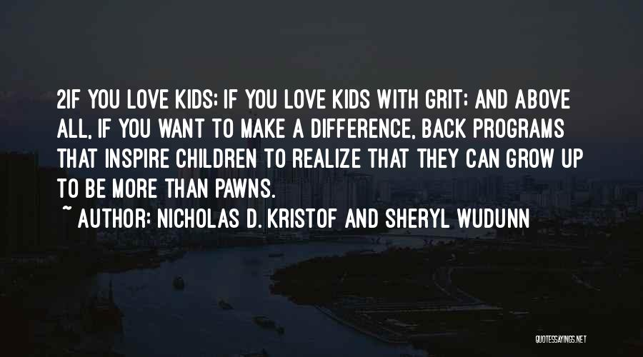 Love Grow Up Quotes By Nicholas D. Kristof And Sheryl WuDunn