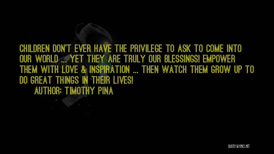 Love Grow Up Quotes By Timothy Pina