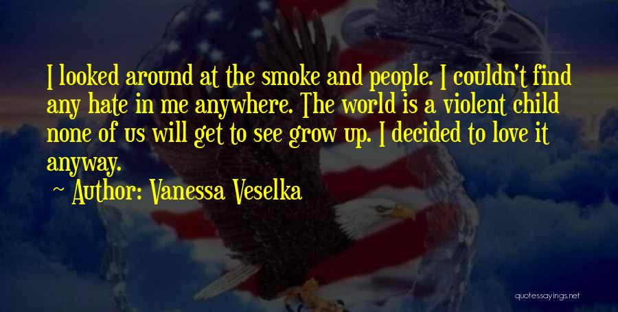 Love Grow Up Quotes By Vanessa Veselka