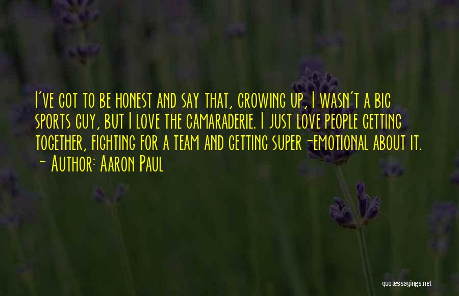 Love Growing Quotes By Aaron Paul