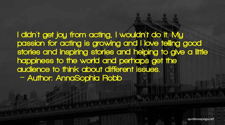 Love Growing Quotes By AnnaSophia Robb