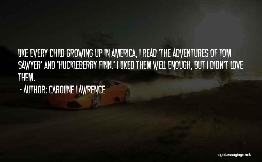 Love Growing Quotes By Caroline Lawrence