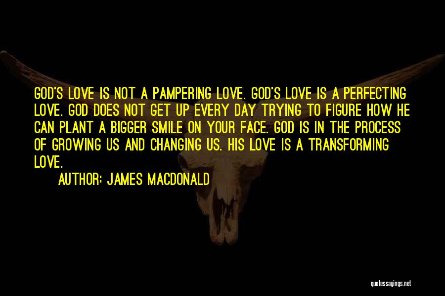 Love Growing Quotes By James MacDonald