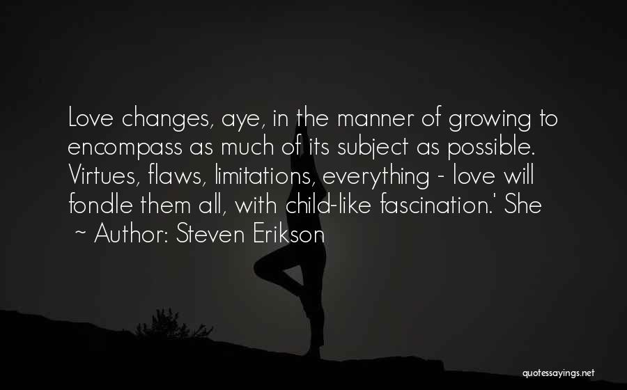 Love Growing Quotes By Steven Erikson