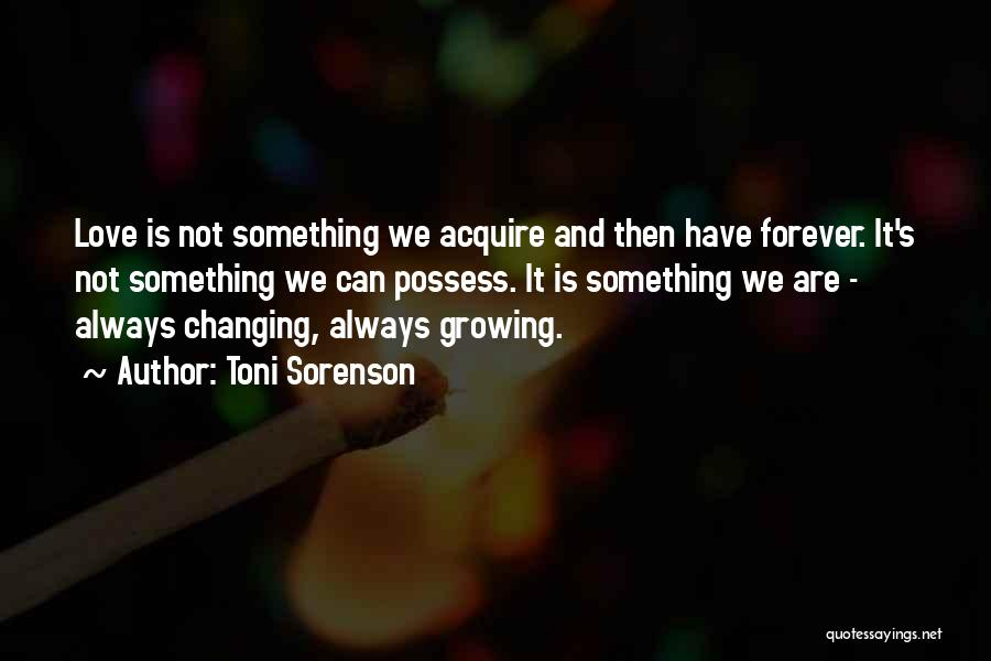 Love Growing Quotes By Toni Sorenson