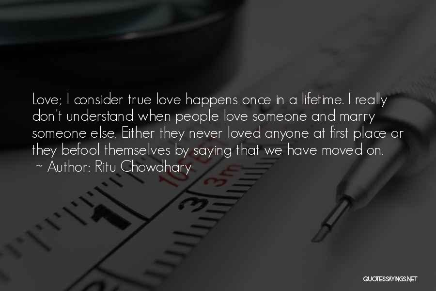 Love Happens Once In A Lifetime Quotes By Ritu Chowdhary