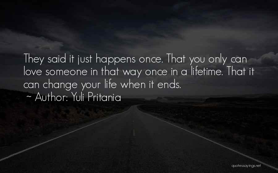 Love Happens Once In A Lifetime Quotes By Yuli Pritania