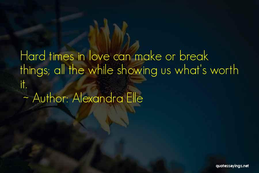 Love Hard But Worth It Quotes By Alexandra Elle