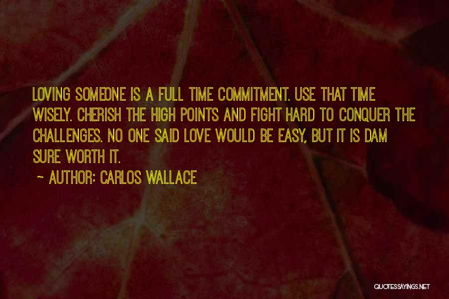 Love Hard But Worth It Quotes By Carlos Wallace