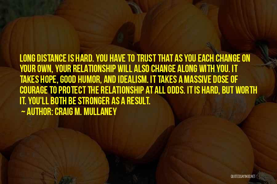 Love Hard But Worth It Quotes By Craig M. Mullaney