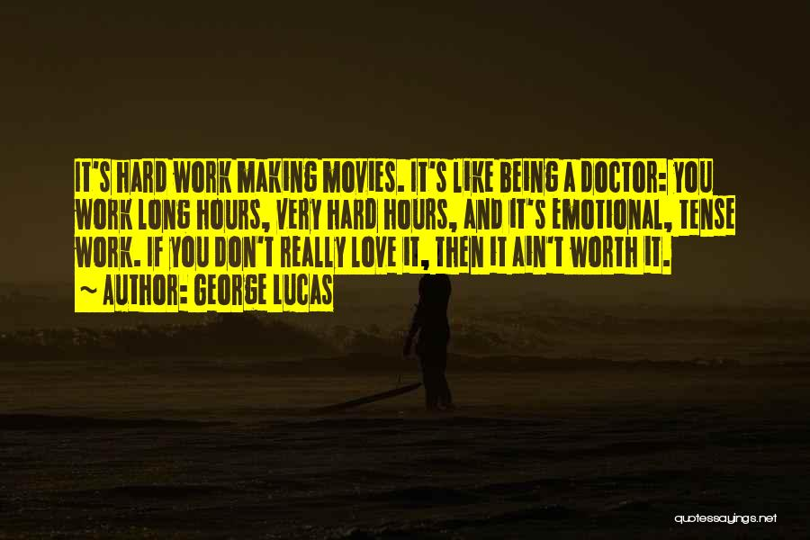 Love Hard But Worth It Quotes By George Lucas