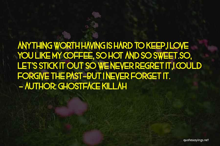 Love Hard But Worth It Quotes By Ghostface Killah