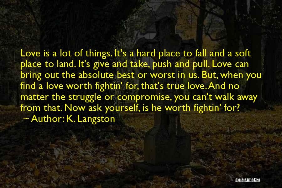 Love Hard But Worth It Quotes By K. Langston