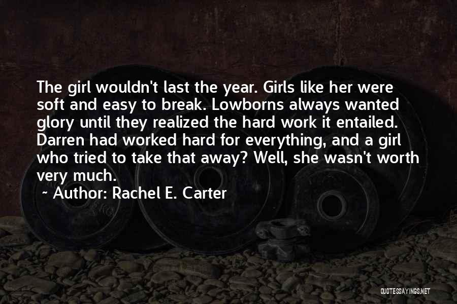Love Hard But Worth It Quotes By Rachel E. Carter