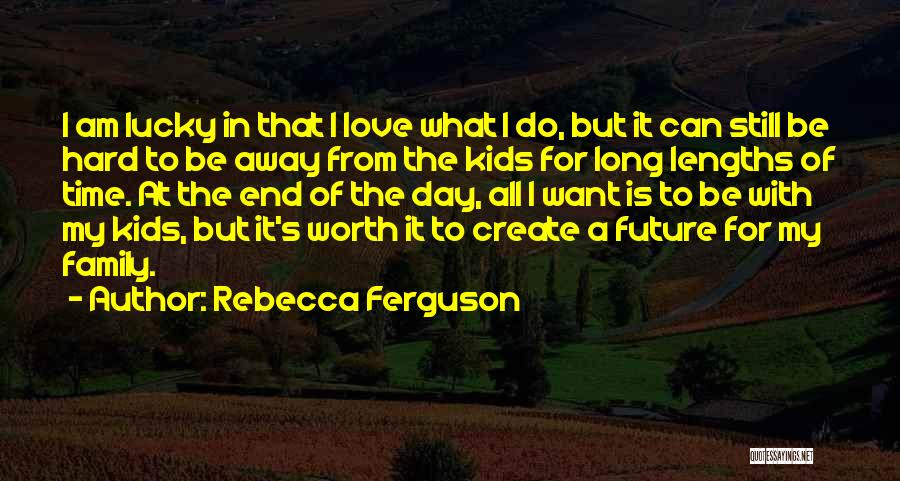 Love Hard But Worth It Quotes By Rebecca Ferguson