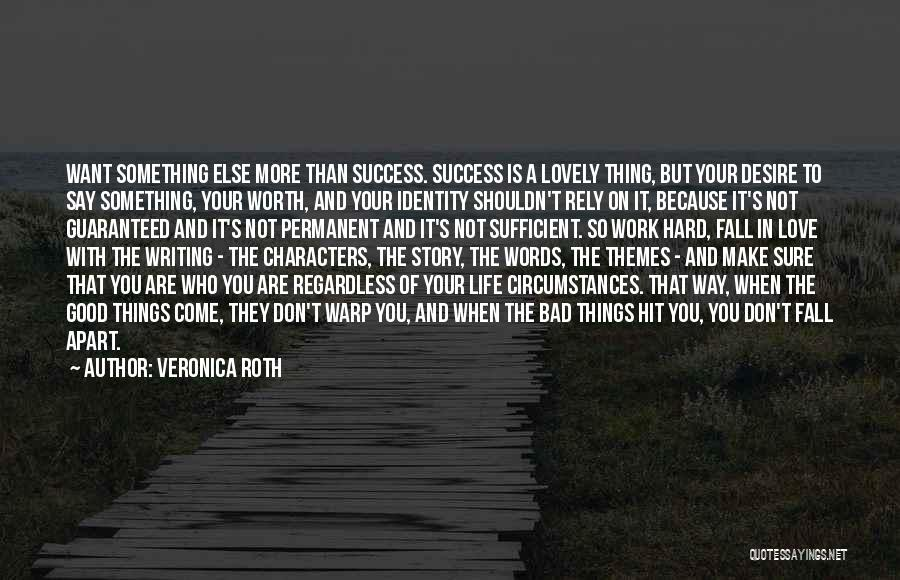 Love Hard But Worth It Quotes By Veronica Roth