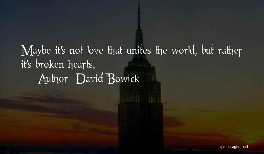 Love Hearts Broken Quotes By David Bowick
