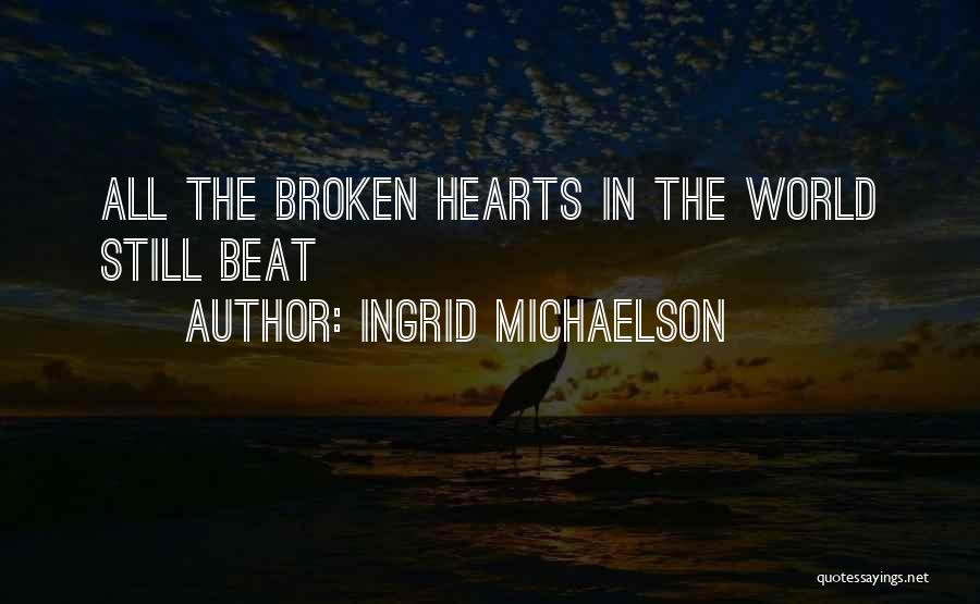 Love Hearts Broken Quotes By Ingrid Michaelson