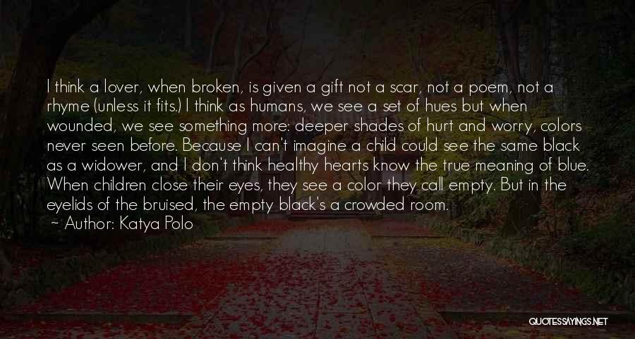 Love Hearts Broken Quotes By Katya Polo