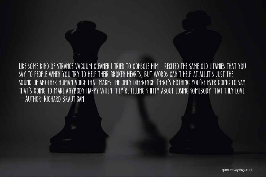 Love Hearts Broken Quotes By Richard Brautigan