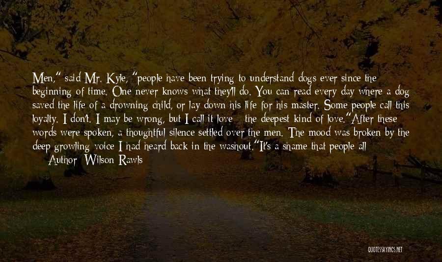 Love Hearts Broken Quotes By Wilson Rawls