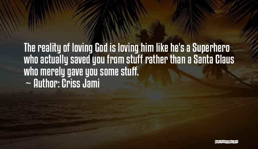 Love Him Like Quotes By Criss Jami