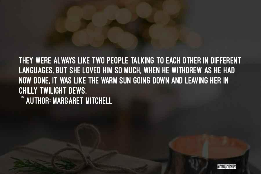 Love Him Like Quotes By Margaret Mitchell