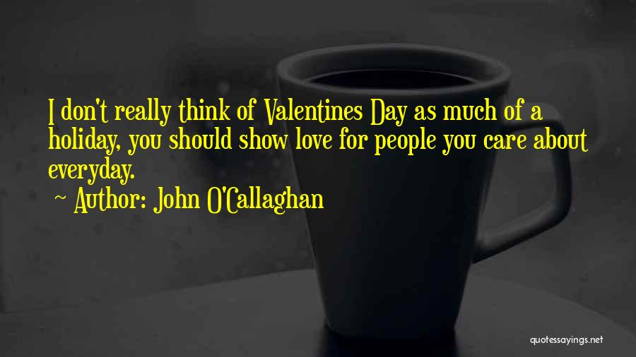 Love Him More Everyday Quotes By John O'Callaghan
